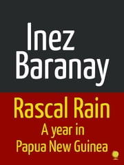 Rascal Rain A Year in Papua New Guinea ebook by Inez Baranay