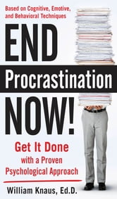 End Procrastination Now!: Get it Done with a Proven Psychological Approach ebook by Ed.D. William Knaus
