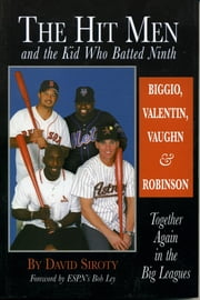 The Hit Men and the Kid Who Batted Ninth - Biggio, Valentin, Vaughn & Robinson: Together Again in the Big Leagues ebook by David Siroty
