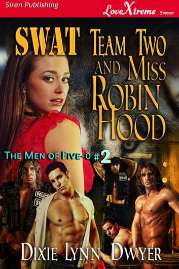 SWAT Team Two and Miss Robin Hood ebook by Dixie Lynn Dwyer