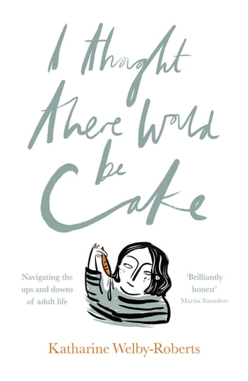 I Thought There Would Be Cake ebook by Katharine Welby-Roberts