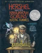 Hershel and the Hanukkah Goblins - 25th Anniversary Edition ebook by Eric A. Kimmel, Trina Schart Hyman