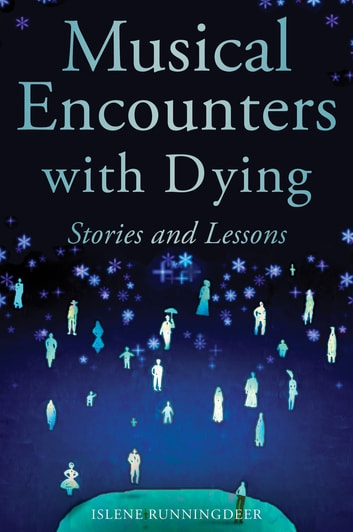 Musical Encounters with Dying - Stories and Lessons ebook by Islene Runningdeer