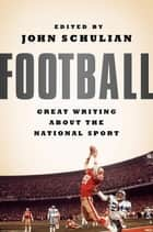 Football: Great Writing About the National Sport - A Library of America Special Publication ebook by John Schulian, Various