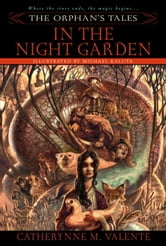 The Orphan's Tales: In the Night Garden ebook by Catherynne Valente
