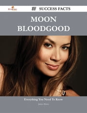 Moon Bloodgood 37 Success Facts - Everything you need to know about Moon Bloodgood ebook by James Morse