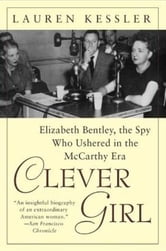 Clever Girl - Elizabeth Bentley, the Spy Who Ushered in the McCarthy Era ebook by Lauren Kessler