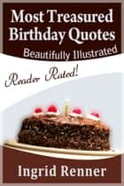 Most Treasured Birthday Quotes ebook by Ingrid Renner