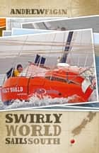 Swirly World Sails South 電子書 by Andrew Fagan