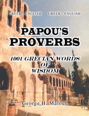 PAPOU'S PROVERBS - 1001 GRECIAN WORDS OF WISDOM ebook by George H. Malouf