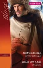 Northern Escape/Sealed With A Kiss ebook by Jennifer Labrecque, Jill Monroe