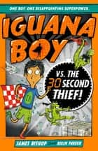 Iguana Boy vs. The 30 Second Thief - Book 2 ebook by James Bishop, Rikin Parekh