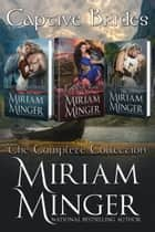 Captive Brides - The Complete Collection ebook by Miriam Minger