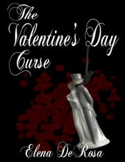The Valentine's Day Curse -- A short story ebook by Elena DeRosa