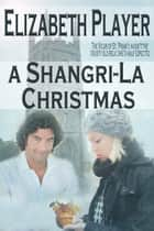 A Shangri-La Christmas ebook by Elizabeth Player