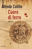 Cuore di ferro ebook by Alfredo Colitto