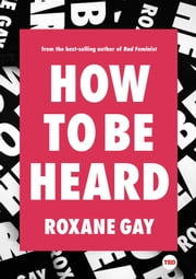 How to Be Heard ebook by Roxane Gay