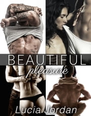 Beautiful Pleasure - Complete Series ebook by Lucia Jordan