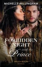 Forbidden Night With The Prince (Mills & Boon Historical) (Warriors of the Night, Book 3) ebook by Michelle Willingham