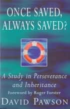 Once Saved, Always Saved? - A Study in Perseverance and Inheritance ebook by David Pawson