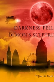 Darkness Fell and the Demon's Sceptre ebook by Jim St Ruth
