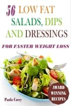 56 Low Fat Salads, Dips And Dressings For Faster Weight Loss ebook by Paula Corey