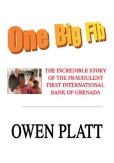 One Big Fib - The Incredible Story of the Fraudulent First International Bank of Grenada ebook by Owen Platt