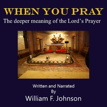 When You Pray - The deeper meaning of the Lord's Prayer audiobook by William F Johnson,William F Johnson