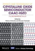 Physics and Technology of Crystalline Oxide Semiconductor CAAC-IGZO ebook by Noboru Kimizuka,Shunpei Yamazaki
