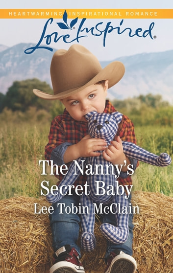 The Nanny's Secret Baby - A Fresh-Start Family Romance ebook by Lee Tobin McClain