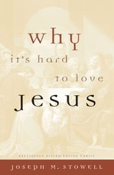 Why It's Hard to Love Jesus ebook by Joseph M. Stowell