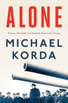 Alone: Britain, Churchill, and Dunkirk: Defeat Into Victory ebook by Michael Korda