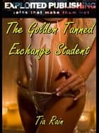 The Golden Tanned Exchange Student ebook by Tia Rain