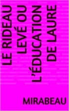 Le Rideau levé ou l'éducation de Laure ebook by Mirabeau