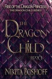 The Dragon Child - The Dragon Child Series, #1 ebook by Nikita Boshoff