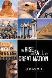 THE RISE AND FALL OF A GREAT NATION ebook by John Gondeck