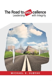 The Road to WEXcellence - Leadership with Integrity ebook by Michael Dubyak
