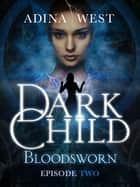 Dark Child (Bloodsworn): Episode 2 ebook by Adina West