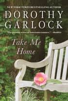 Take Me Home ebook by Dorothy Garlock