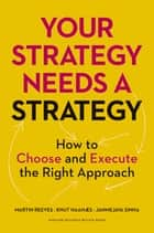 Your Strategy Needs a Strategy ebook by Martin Reeves,Knut Haanaes,Janmejaya Sinha