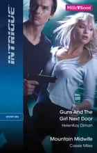 Guns And The Girl Next Door/Mountain Midwife ebook by Cassie Miles, HelenKay Dimon