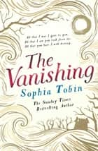 The Vanishing ebook by Sophia Tobin