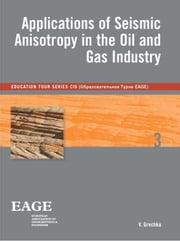 Applications of seismic anisotropy in the oil and gas industry ebook by Vladimir Grechka