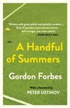 A Handful of Summers - A Memoir ebook by Gordon Forbes