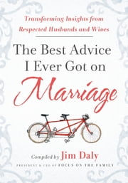 The Best Advice I Ever Got on Marriage - Transforming Insights from Respected Husbands & Wives ebook by Jim Daily