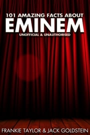 101 Amazing Facts about Eminem ebook by Jack Goldstein