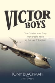 Victor Boys - True Stories from Forty Memorable Years of the Last V Bomber ebook by Tony Blackman