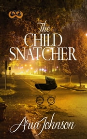 The Child Snatcher - A Novel ebook by Aria Johnson