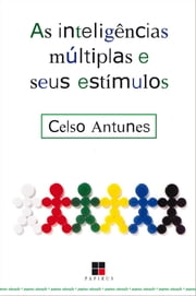 Inteligências múltiplas e seus estímulos (As) ebook by Celso Antunes