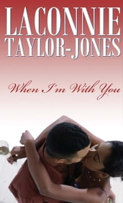 When I'm With You ebook by LaConnie Taylor-Jones